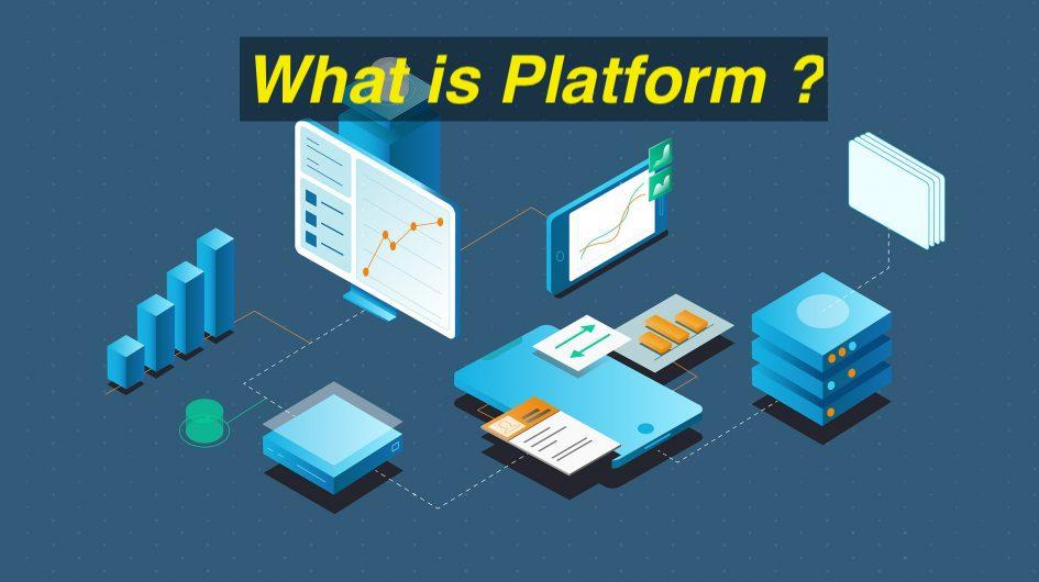 Platform là gì ? Có những mô hình kinh doanh platform nào ?